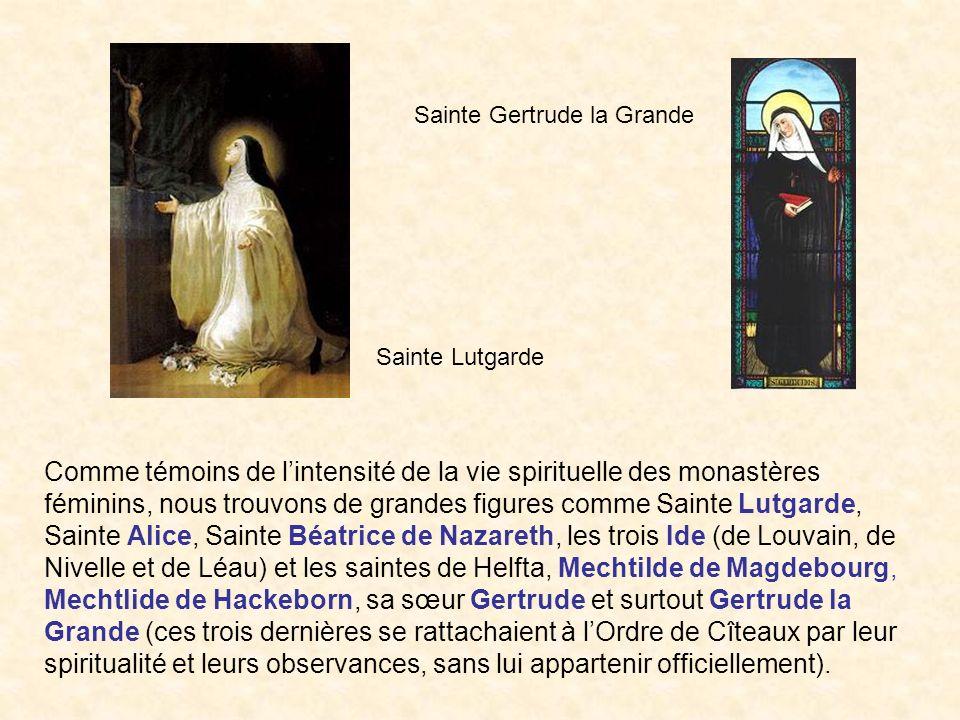 Comme témoins de lintensité de la vie spirituelle des monastères féminins, nous trouvons de grandes figures comme Sainte Lutgarde, Sainte Alice, Saint