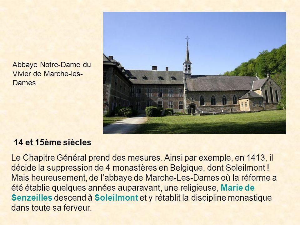 14 et 15ème siècles Le Chapitre Général prend des mesures. Ainsi par exemple, en 1413, il décide la suppression de 4 monastères en Belgique, dont Sole