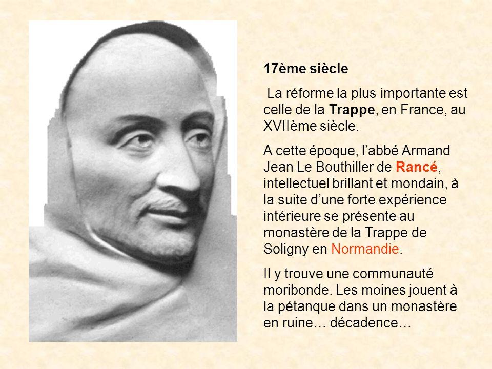 17ème siècle La réforme la plus importante est celle de la Trappe, en France, au XVIIème siècle. A cette époque, labbé Armand Jean Le Bouthiller de Ra