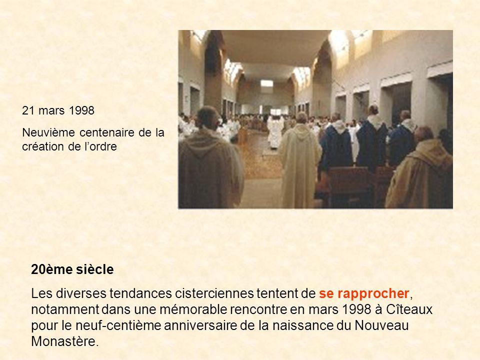 21 mars 1998 Neuvième centenaire de la création de lordre 20ème siècle Les diverses tendances cisterciennes tentent de se rapprocher, notamment dans u