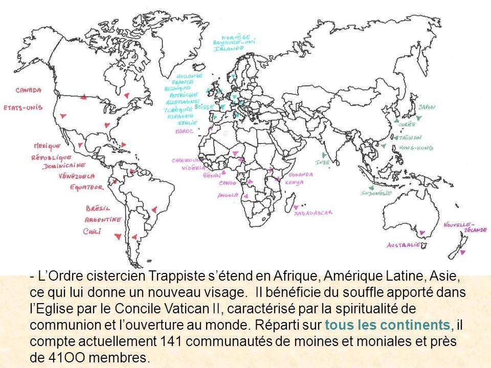 - LOrdre cistercien Trappiste sétend en Afrique, Amérique Latine, Asie, ce qui lui donne un nouveau visage. Il bénéficie du souffle apporté dans lEgli