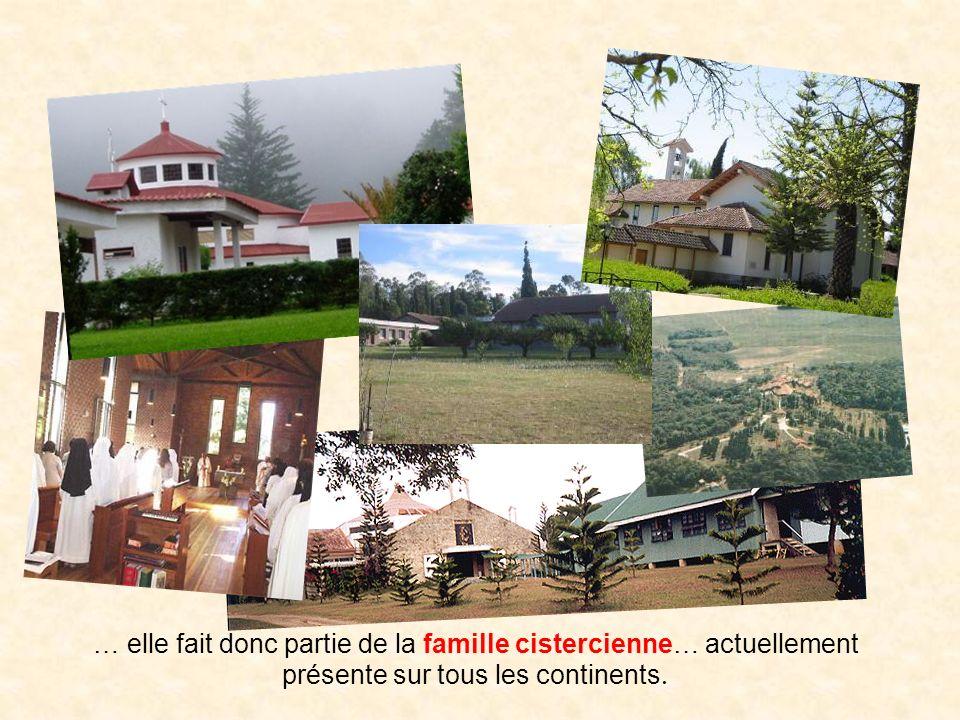 … elle fait donc partie de la famille cistercienne… actuellement présente sur tous les continents.