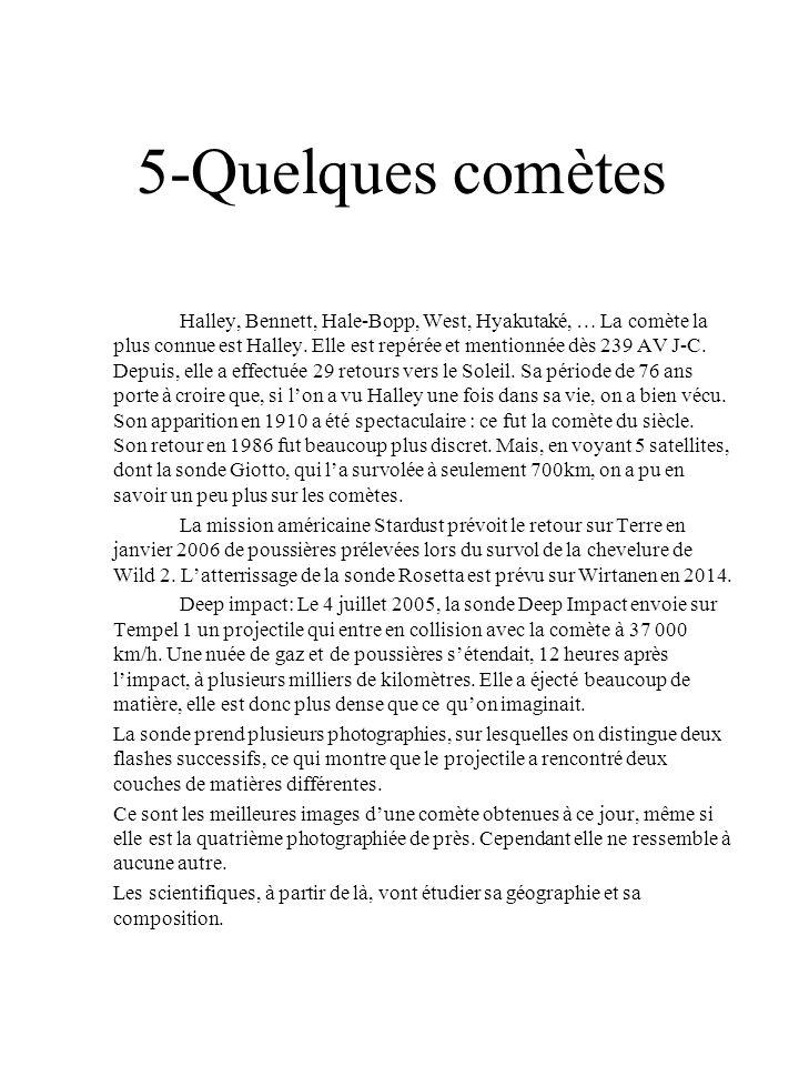 5-Quelques comètes Halley, Bennett, Hale-Bopp, West, Hyakutaké, … La comète la plus connue est Halley. Elle est repérée et mentionnée dès 239 AV J-C.