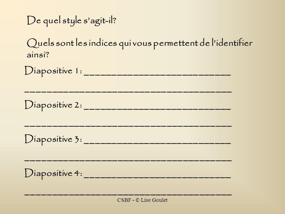 CSBF - © Lise Goulet De quel style sagit-il? Quels sont les indices qui vous permettent de lidentifier ainsi? Diapositive 1: _________________________