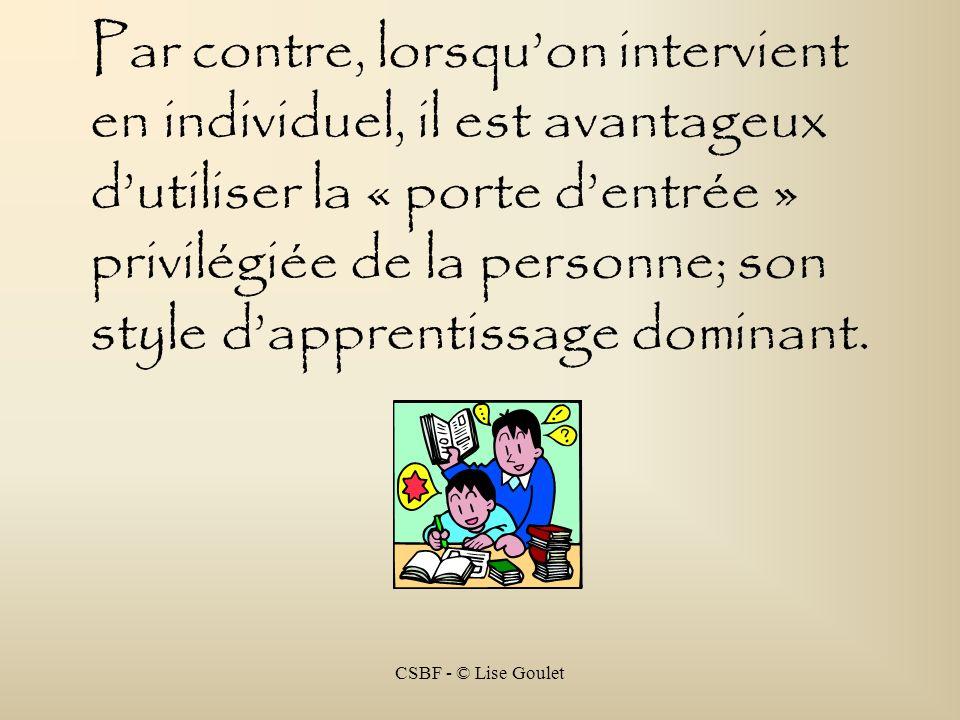CSBF - © Lise Goulet Par contre, lorsquon intervient en individuel, il est avantageux dutiliser la « porte dentrée » privilégiée de la personne; son s