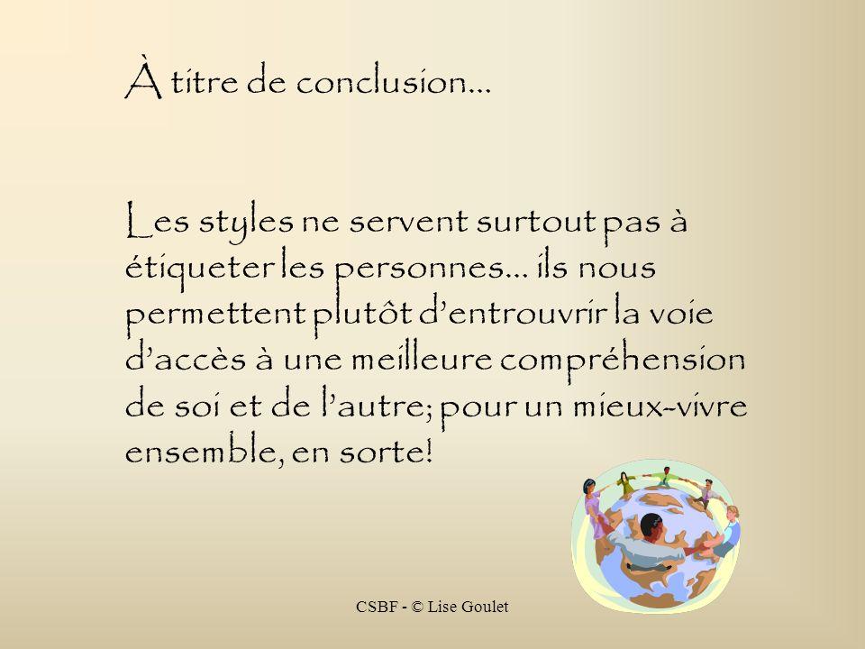 CSBF - © Lise Goulet À titre de conclusion… Les styles ne servent surtout pas à étiqueter les personnes… ils nous permettent plutôt dentrouvrir la voi