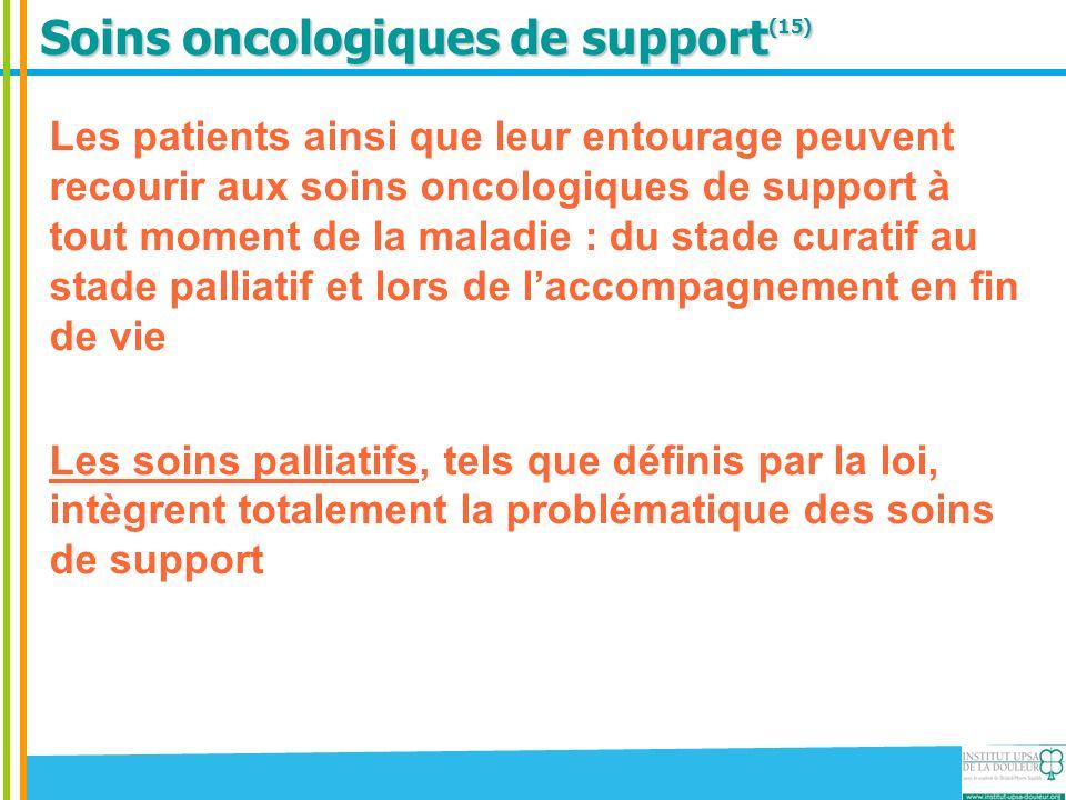 Soins oncologiques de support (15) Les patients ainsi que leur entourage peuvent recourir aux soins oncologiques de support à tout moment de la maladi