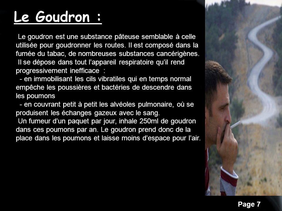 Page 7 Le Goudron : Le goudron est une substance pâteuse semblable à celle utilisée pour goudronner les routes.