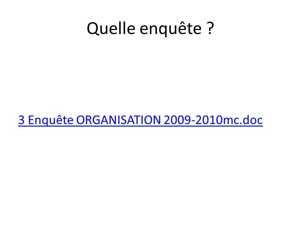 Quelle enquête ? 3 Enquête ORGANISATION 2009-2010mc.doc