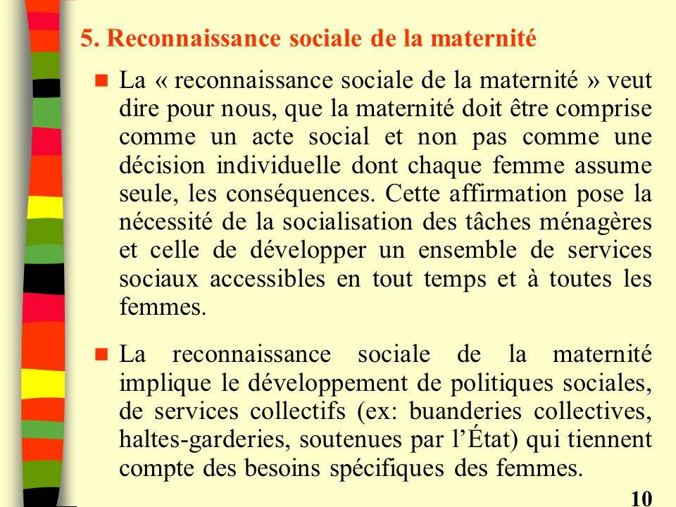 5. Reconnaissance sociale de la maternité La « reconnaissance sociale de la maternité » veut dire pour nous, que la maternité doit être comprise comme