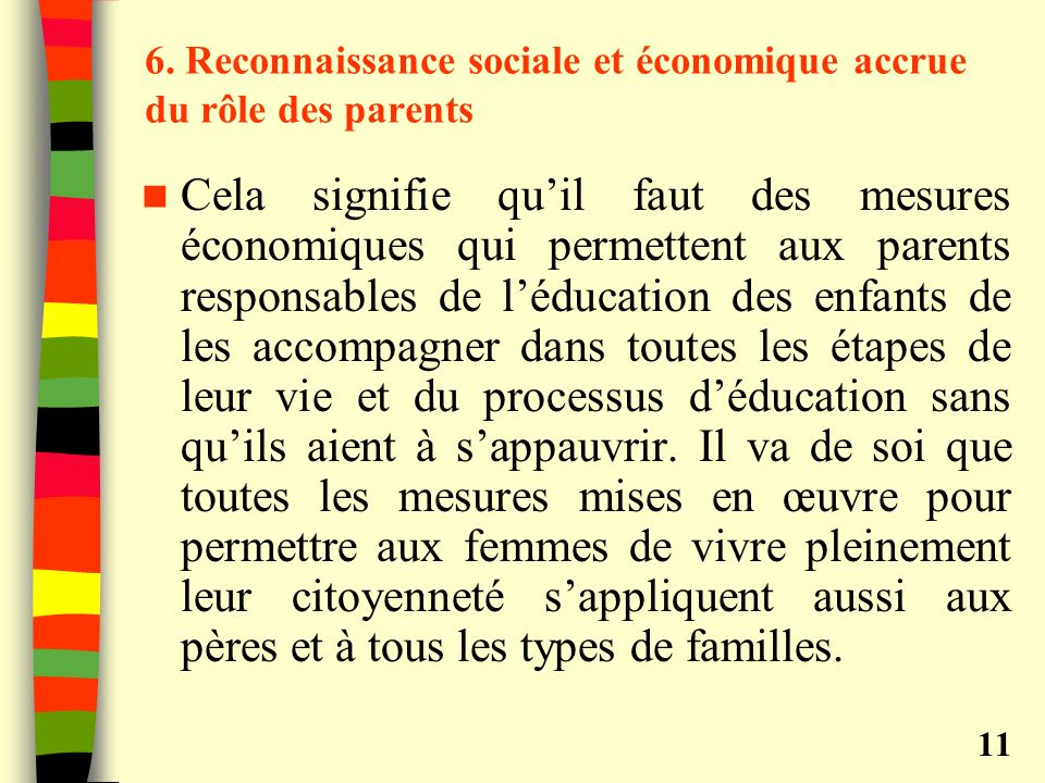 6. Reconnaissance sociale et économique accrue du rôle des parents Cela signifie quil faut des mesures économiques qui permettent aux parents responsa