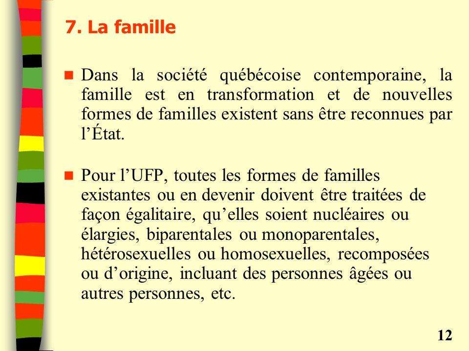 7. La famille Dans la société québécoise contemporaine, la famille est en transformation et de nouvelles formes de familles existent sans être reconnu