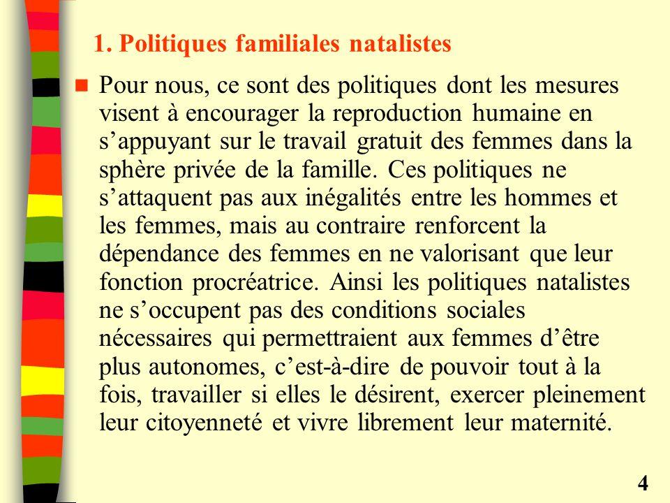 1. Politiques familiales natalistes Pour nous, ce sont des politiques dont les mesures visent à encourager la reproduction humaine en sappuyant sur le