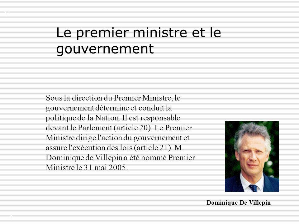 9 V. Dominique De Villepin Sous la direction du Premier Ministre, le gouvernement détermine et conduit la politique de la Nation. Il est responsable d