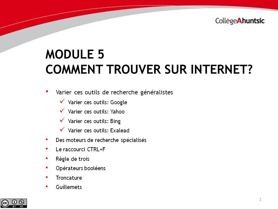 MODULE 5 COMMENT TROUVER SUR INTERNET? 1 Varier ces outils de recherche généralistes Varier ces outils: Google Varier ces outils: Yahoo Varier ces out