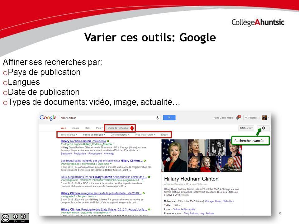 3 Varier ces outils: Google Affiner ses recherches par: o Pays de publication o Langues o Date de publication o Types de documents: vidéo, image, actu