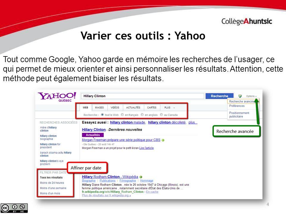 4 Varier ces outils : Yahoo Tout comme Google, Yahoo garde en mémoire les recherches de lusager, ce qui permet de mieux orienter et ainsi personnalise