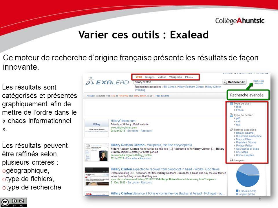 6 Varier ces outils : Exalead Ce moteur de recherche dorigine française présente les résultats de façon innovante. Les résultats sont catégorisés et p
