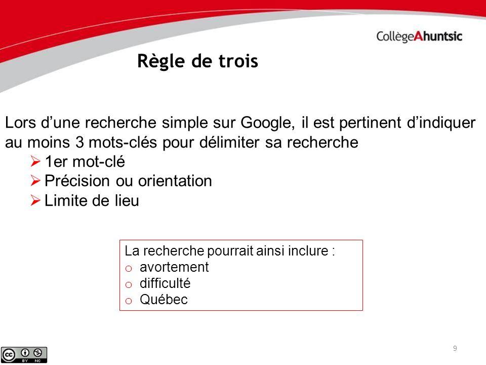 9 Règle de trois Lors dune recherche simple sur Google, il est pertinent dindiquer au moins 3 mots-clés pour délimiter sa recherche 1er mot-clé Précis