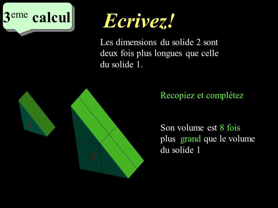 Ecrivez! 2 eme calcul 2 eme calcul 2 eme calcul 1 2 Les dimensions de la figure 2 sont deux fois plus longues que celle de la figure 1. Le périmètre d