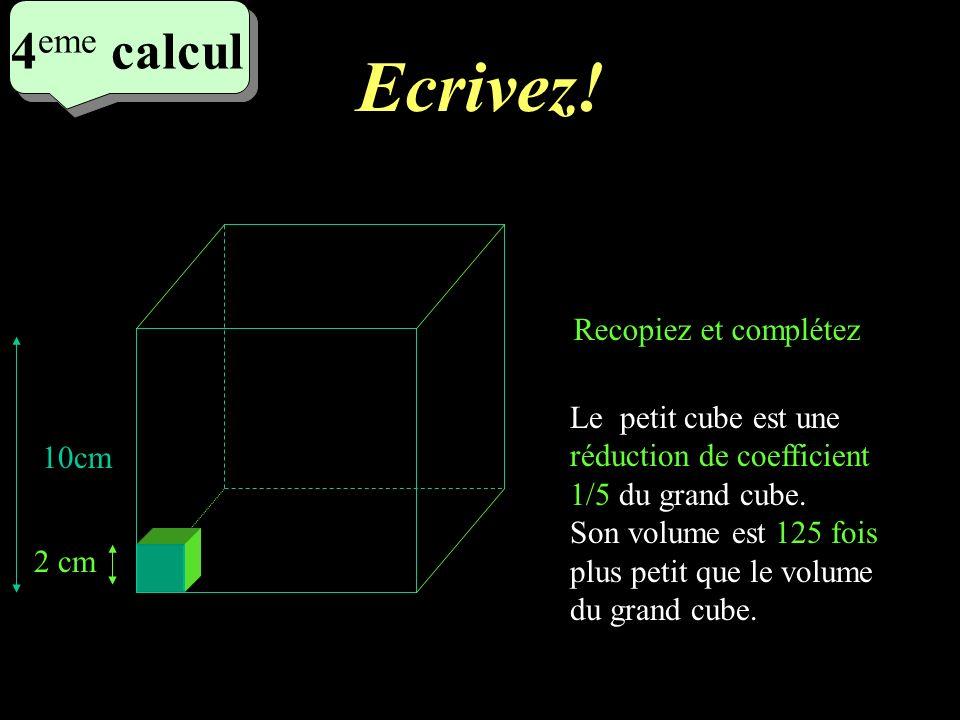 Ecrivez! 3 eme calcul 3 eme calcul 3 eme calcul Recopiez et complétez 1 2 Son volume est 8 fois plus grand que le volume du solide 1 Les dimensions du