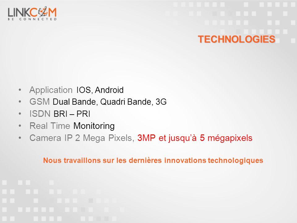 TECHNOLOGIES Application IOS, Android GSM Dual Bande, Quadri Bande, 3G ISDN BRI – PRI Real Time Monitoring Camera IP 2 Mega Pixels, 3MP et jusquà 5 mé