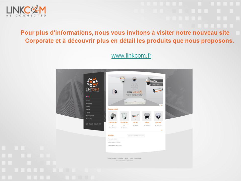 www.linkcom.fr Pour plus d'informations, nous vous invitons à visiter notre nouveau site Corporate et à découvrir plus en détail les produits que nous