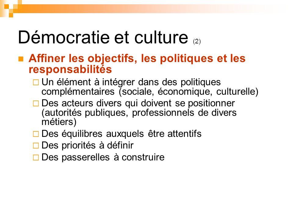 Démocratie et culture (2) Affiner les objectifs, les politiques et les responsabilités Un élément à intégrer dans des politiques complémentaires (soci