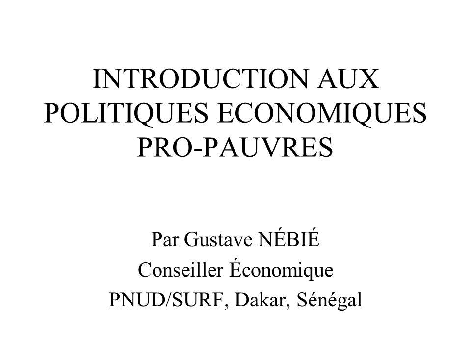 INTRODUCTION AUX POLITIQUES ECONOMIQUES PRO-PAUVRES Par Gustave NÉBIÉ Conseiller Économique PNUD/SURF, Dakar, Sénégal