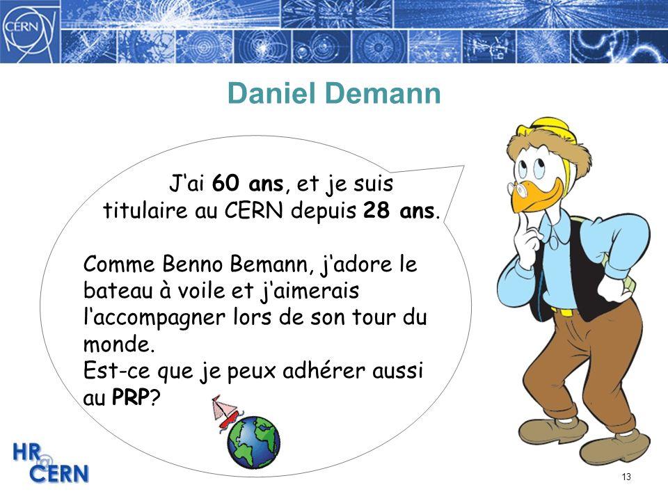 13 Daniel Demann Jai 60 ans, et je suis titulaire au CERN depuis 28 ans. Comme Benno Bemann, jadore le bateau à voile et jaimerais laccompagner lors d