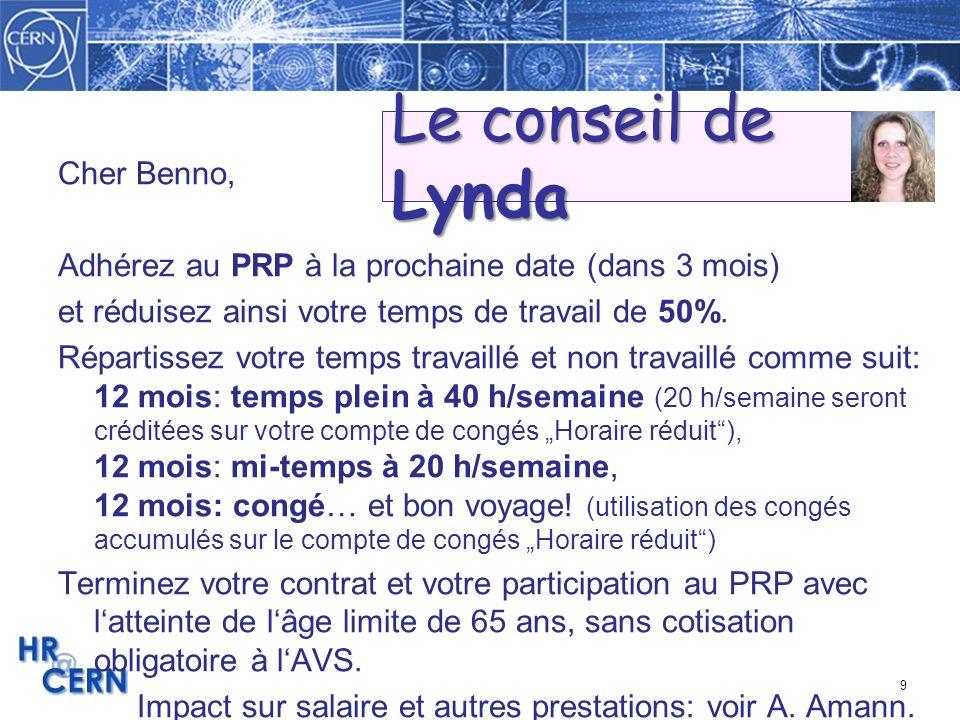 9 Cher Benno, Adhérez au PRP à la prochaine date (dans 3 mois) et réduisez ainsi votre temps de travail de 50%. Répartissez votre temps travaillé et n