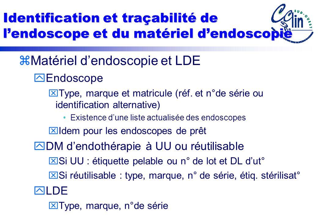 Identification et traçabilité de lendoscope et du matériel dendoscopie zMatériel dendoscopie et LDE yEndoscope xType, marque et matricule (réf.