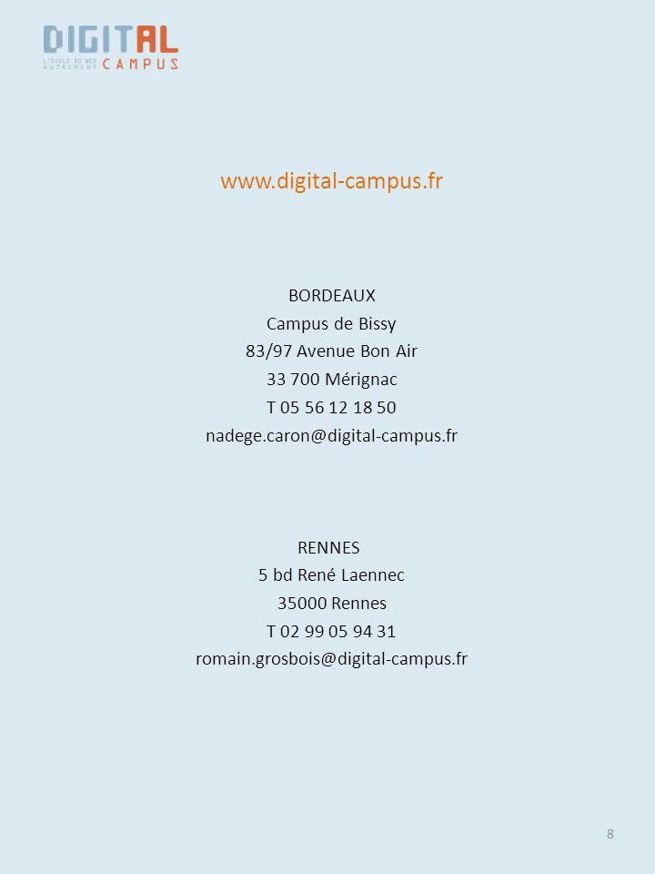 8 www.digital-campus.fr BORDEAUX Campus de Bissy 83/97 Avenue Bon Air 33 700 Mérignac T 05 56 12 18 50 nadege.caron@digital-campus.fr RENNES 5 bd René