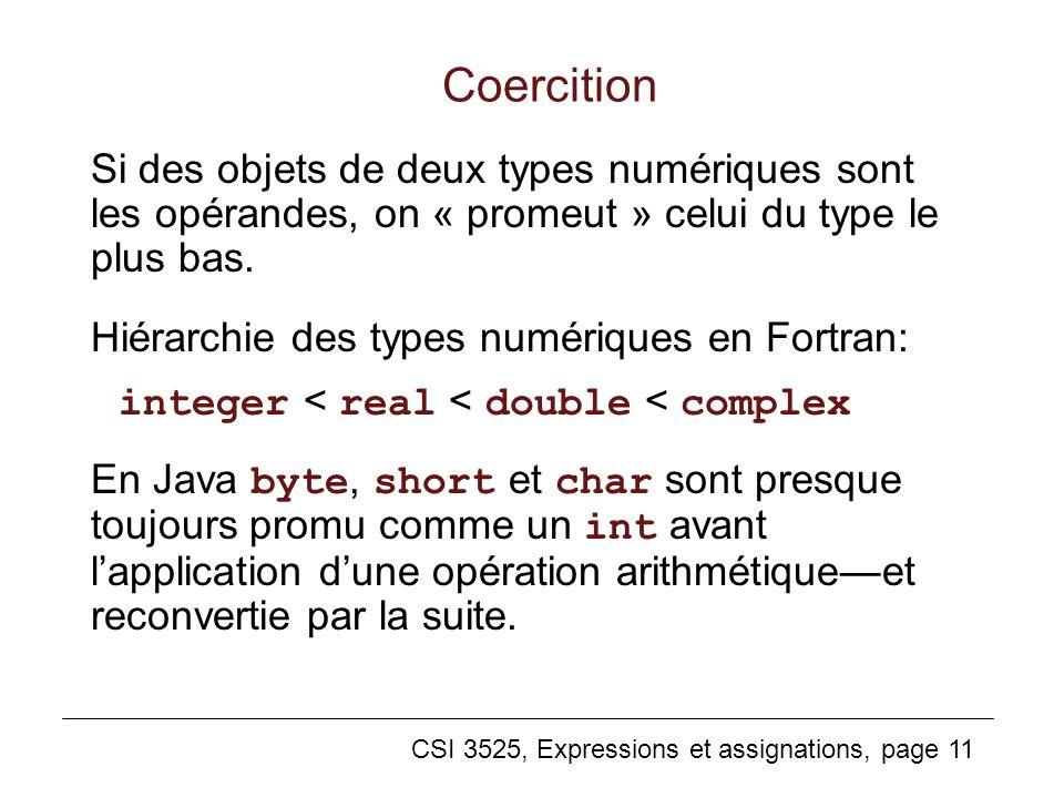 CSI 3525, Expressions et assignations, page 11 Coercition Si des objets de deux types numériques sont les opérandes, on « promeut » celui du type le p