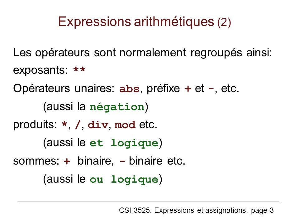 CSI 3525, Expressions et assignations, page 3 Expressions arithmétiques (2) Les opérateurs sont normalement regroupés ainsi: exposants: ** Opérateurs