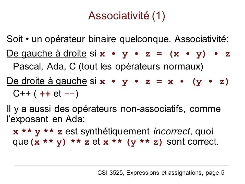 CSI 3525, Expressions et assignations, page 5 Associativité (1) Soit un opérateur binaire quelconque. Associativité: De gauche à droite si x y z = (x
