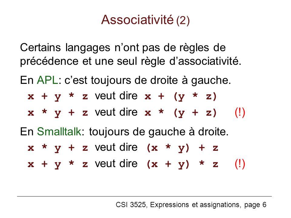 CSI 3525, Expressions et assignations, page 6 Associativité (2) Certains langages nont pas de règles de précédence et une seul règle dassociativité. E