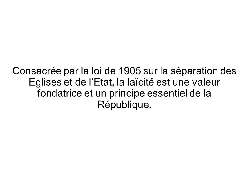 Consacrée par la loi de 1905 sur la séparation des Eglises et de lEtat, la laïcité est une valeur fondatrice et un principe essentiel de la République