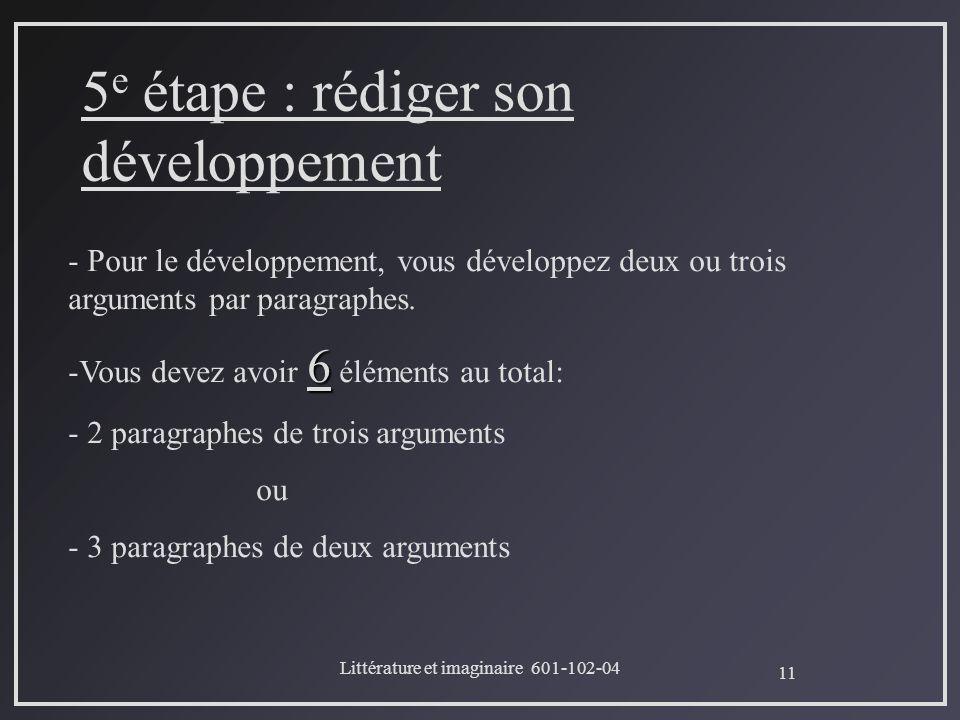 11 Littérature et imaginaire 601-102-04 5 e étape : rédiger son développement - Pour le développement, vous développez deux ou trois arguments par par