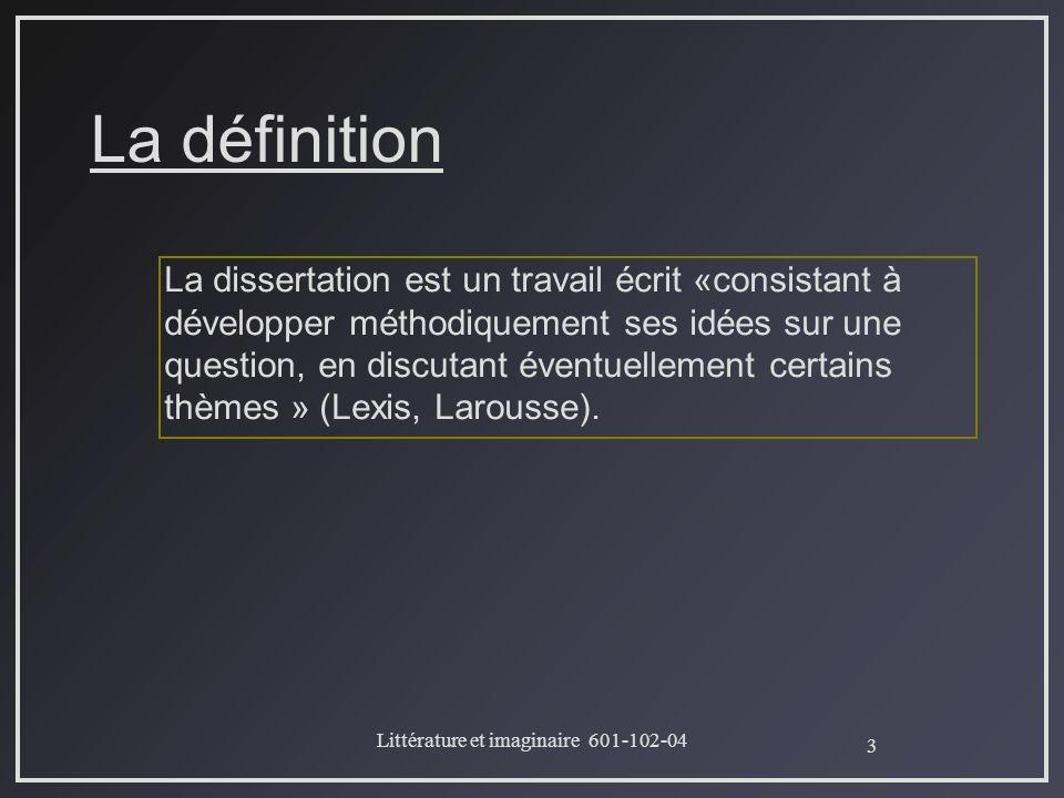 3 Littérature et imaginaire 601-102-04 La définition La dissertation est un travail écrit «consistant à développer méthodiquement ses idées sur une qu