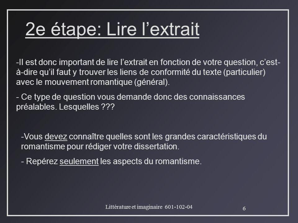 6 Littérature et imaginaire 601-102-04 2e étape: Lire lextrait Il est donc important de lire lextrait en fonction de votre question, cest- à-dire quil