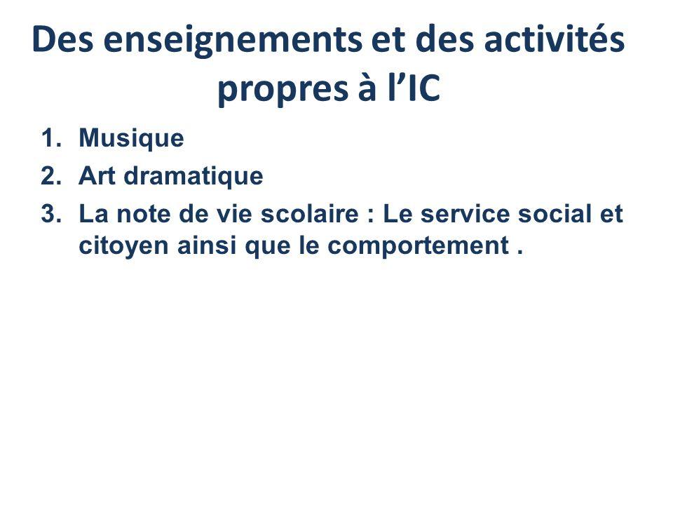 Des enseignements et des activités propres à lIC 1.Musique 2.Art dramatique 3.La note de vie scolaire : Le service social et citoyen ainsi que le comp