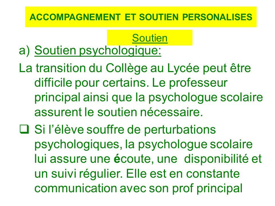 : a) Soutien psychologique: La transition du Collège au Lycée peut être difficile pour certains. Le professeur principal ainsi que la psychologue scol