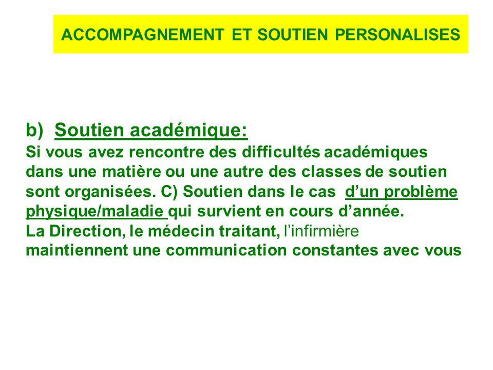 b) Soutien académique: Si vous avez rencontre des difficultés académiques dans une matière ou une autre des classes de soutien sont organisées. C) Sou