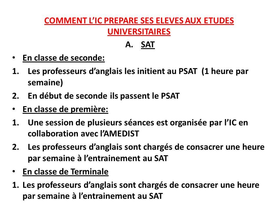 COMMENT LIC PREPARE SES ELEVES AUX ETUDES UNIVERSITAIRES A.SAT En classe de seconde: 1.Les professeurs danglais les initient au PSAT (1 heure par sema
