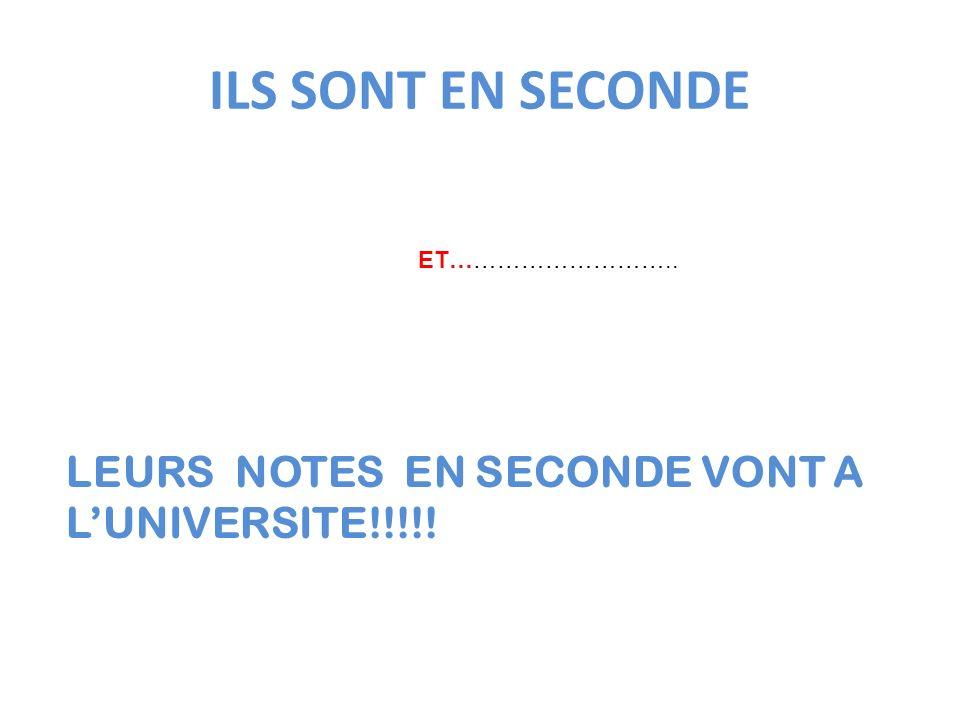 ILS SONT EN SECONDE LEURS NOTES EN SECONDE VONT A LUNIVERSITE!!!!! ET………………………..