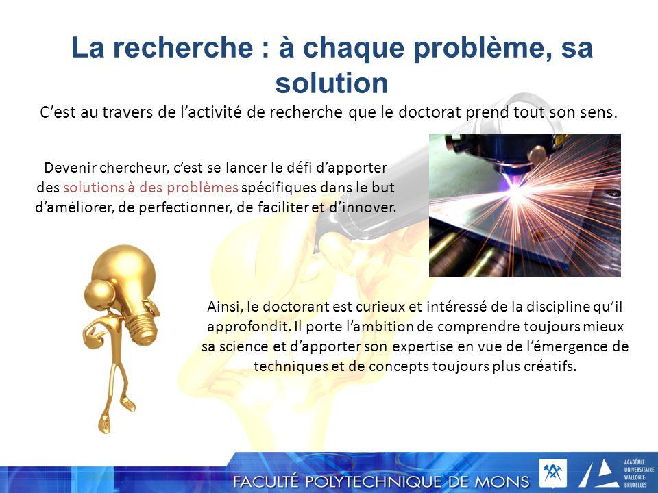 La recherche : à chaque problème, sa solution Devenir chercheur, cest se lancer le défi dapporter des solutions à des problèmes spécifiques dans le bu