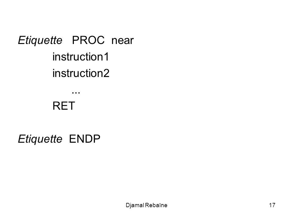 Djamal Rebaïne18 Appel d une procédure C est la directive CALL qui permet l appel d une procédure.