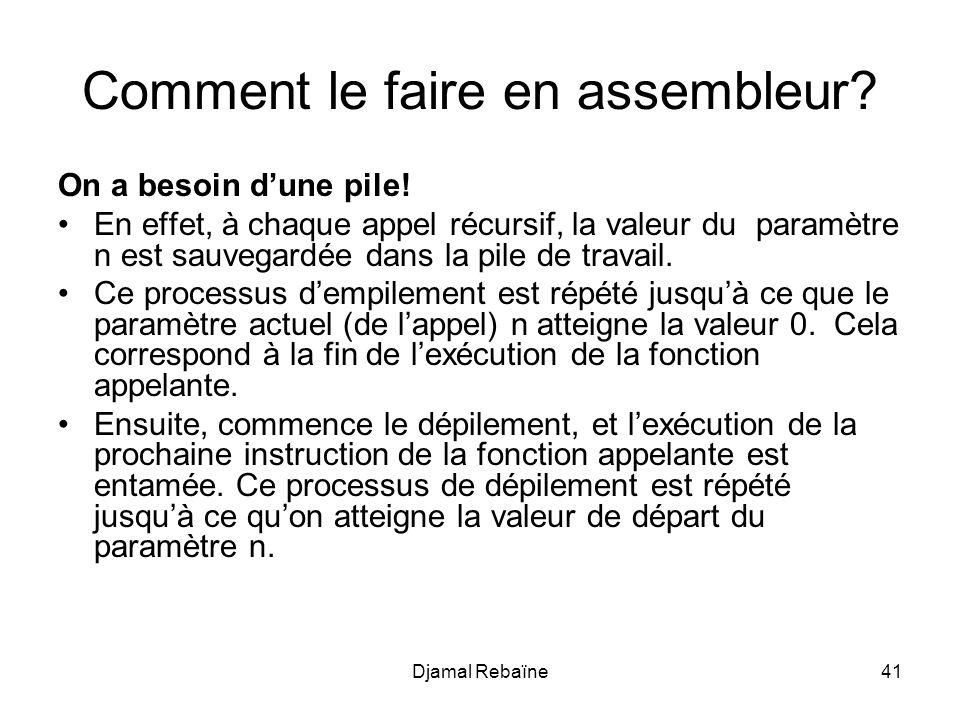 Djamal Rebaïne42 Cela se traduit par le programme assembleur suivant TITLE factoriel PILE segment stack dw 100 dup(?) Basdepile equ this word PILE ends Data segment N dw 4 fact dw .