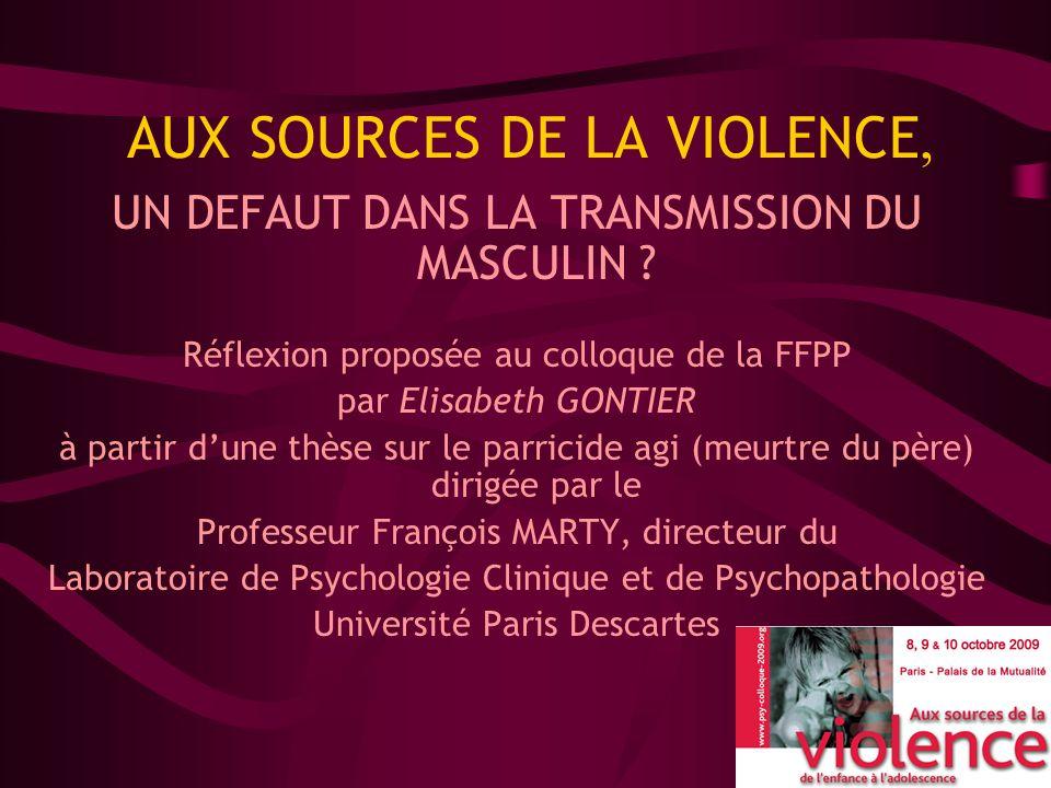 AUX SOURCES DE LA VIOLENCE, UN DEFAUT DANS LA TRANSMISSION DU MASCULIN ? Réflexion proposée au colloque de la FFPP par Elisabeth GONTIER à partir dune